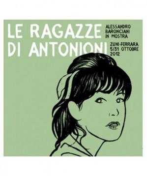 LE RAGAZZE DI ANTONIONI ritratte da Alessandro Baronciani in occasione del centenario della nascita del grande Michelangelo Antonioni (29 settembre 1912). Mostra e serigrafie.